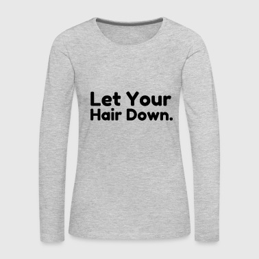 Let your hair down - Women's Premium Long Sleeve T-Shirt