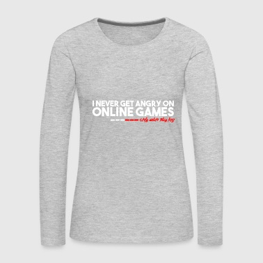I never get angry at online games - Women's Premium Long Sleeve T-Shirt