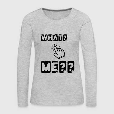 what me - Women's Premium Long Sleeve T-Shirt