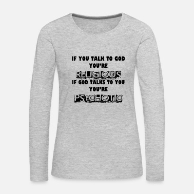 Religious RELIGIOUS AND PSYCHOTIC - Women's Premium Long Sleeve T-Shirt