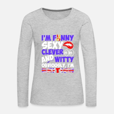 British Flag Im Funny Sexy Clever And Witty Im British - Women's Premium Long Sleeve T-Shirt