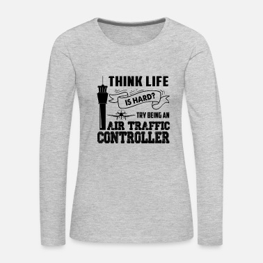 Traffic Being An Air Traffic Controller Shirt - Women's Premium Long Sleeve T-Shirt
