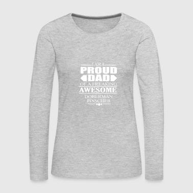 I Am A Proud Dad of a Freaking Awesome Doberman Pi - Women's Premium Long Sleeve T-Shirt