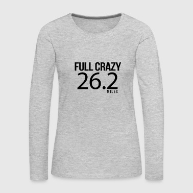 Marathon Full Crazy 26.2 Miles Marathon Runner Design - Women's Premium Long Sleeve T-Shirt