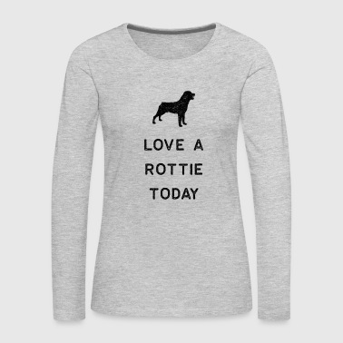 Rottweiler Design Love A Rottie Today Dark Funny Rottie Gift Cute Dog - Women's Premium Long Sleeve T-Shirt