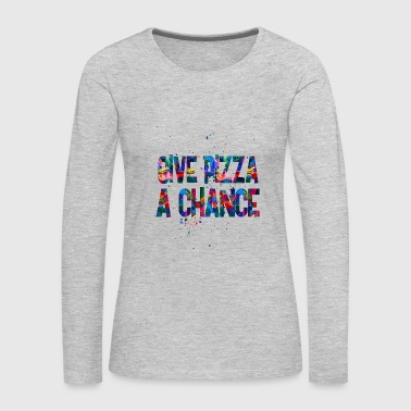 give pizza a chance 1 - Women's Premium Long Sleeve T-Shirt