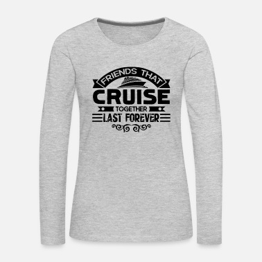 Cruise Cruise Shirt - Cruise Together T shirt - Women's Premium Long Sleeve T-Shirt