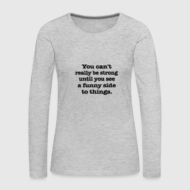 You can t really be - Women's Premium Long Sleeve T-Shirt