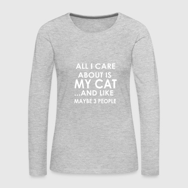 Yourself I care about is my cat and like maybe 3 people Cat - Women's Premium Long Sleeve T-Shirt