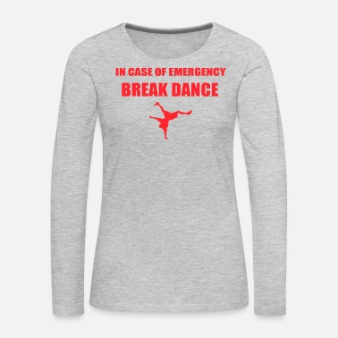 Break Dancing BREAK DANCE - Women's Premium Long Sleeve T-Shirt