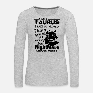 Taurus I Am A Taurus Shirt - Women's Premium Long Sleeve T-Shirt