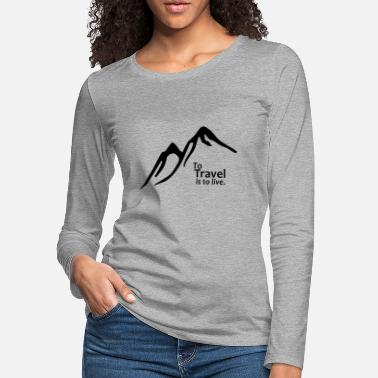 Quotes To Travel is to Live - Women's Premium Longsleeve Shirt