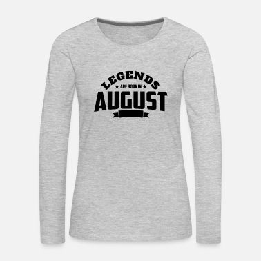 August Legends Are Born in August | August Birthday - Women's Premium Long Sleeve T-Shirt