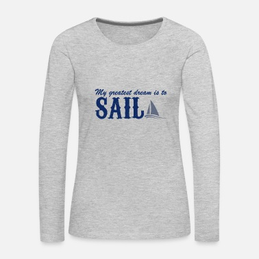 Sailing My greatest dream is to Sail - Women's Premium Long Sleeve T-Shirt