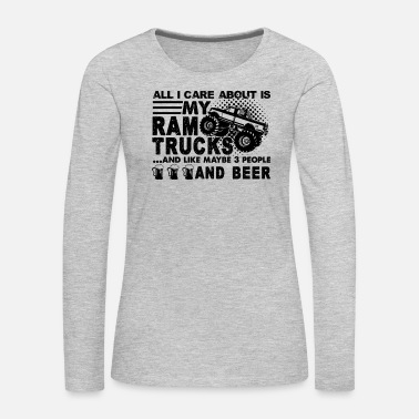 Ram All I Care About Ram Truck Shirt - Women's Premium Long Sleeve T-Shirt