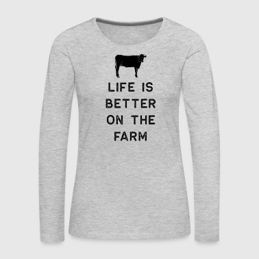 Cow Farming Shirt Life Is Better On The Farm Black Cute Gift Farm Country USA - Women's Premium Long Sleeve T-Shirt