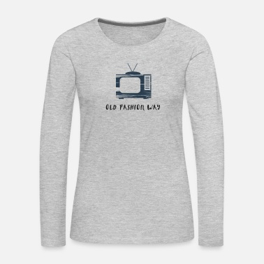 Old Fashioned Old Fashion Way - Women's Premium Long Sleeve T-Shirt