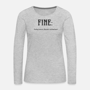 Sarcastic Fine Feeling Insecure Neurotic Emotional Sarcastic - Women's Premium Long Sleeve T-Shirt