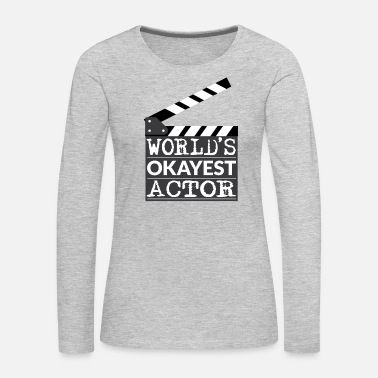 Hollywood Funny Actor Gift - World's Okayest Actor - Women's Premium Long Sleeve T-Shirt