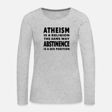 Sex Atheism is a religion like ... - Women's Premium Long Sleeve T-Shirt