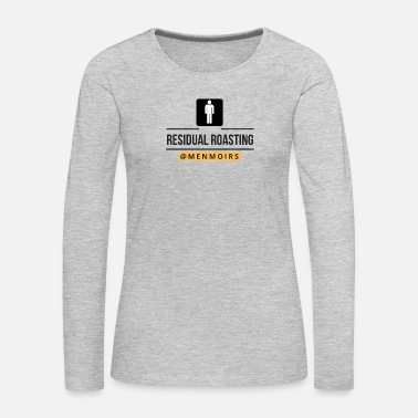 Roast Residual Roasting - Women's Premium Long Sleeve T-Shirt