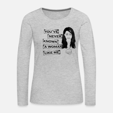 you've never know a woman like me - Women's Premium Long Sleeve T-Shirt