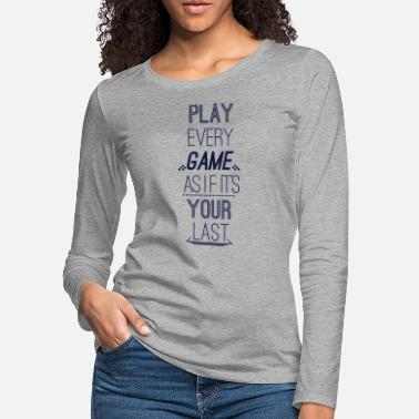 Hipster Play Every Game As If Its Your Last - Women's Premium Longsleeve Shirt