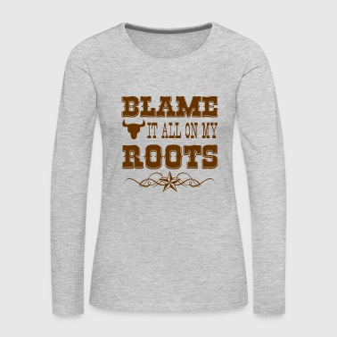 blame it all on my roots - Women's Premium Long Sleeve T-Shirt
