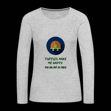 turtles make me happy you are not so much - Women's Premium Long Sleeve T-Shirt