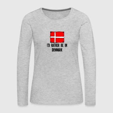 I'd Rather Be In Denmark - Women's Premium Long Sleeve T-Shirt