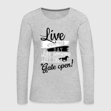 Live every day.... Gate open - Women's Premium Long Sleeve T-Shirt