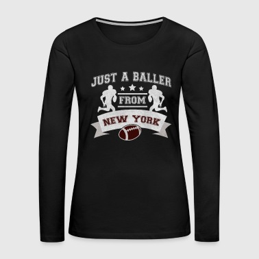 Just a Baller from New York Football Player - Women's Premium Long Sleeve T-Shirt