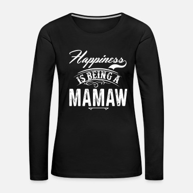 Mamaw Happiness Mamaw - Women's Premium Long Sleeve T-Shirt