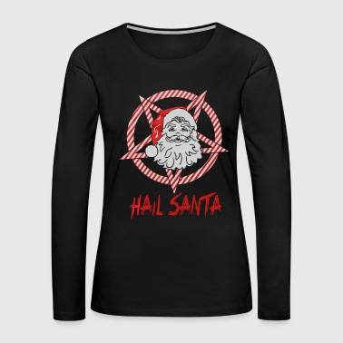 Hail santa merry christmas funny - Women's Premium Long Sleeve T-Shirt