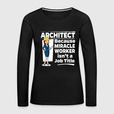 Female Architect - Miracle Worker - Women's Premium Long Sleeve T-Shirt