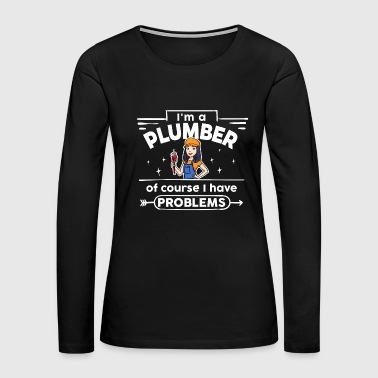 Female Plumber - with Problems - Women's Premium Long Sleeve T-Shirt