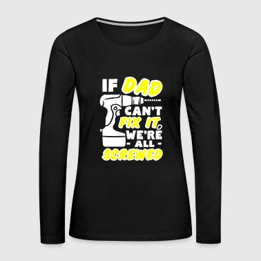Father Problem Funny Home Screwed Gift - Women's Premium Long Sleeve T-Shirt