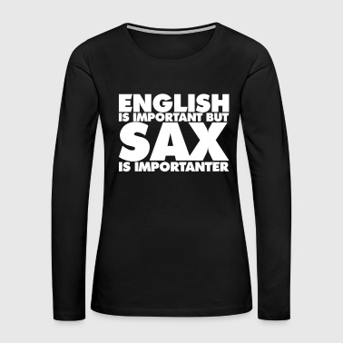 Tenor Sax - English is Important - Women's Premium Long Sleeve T-Shirt