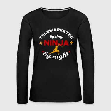 Telemarketer by Day Ninja by Night - Women's Premium Long Sleeve T-Shirt