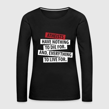 Stand - atheists have nothing to die for everyth - Women's Premium Long Sleeve T-Shirt