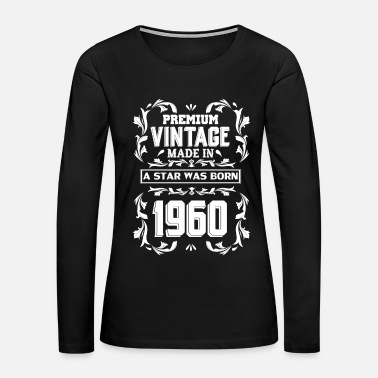 1960 A Star Was Born In 1960 - Women's Premium Long Sleeve T-Shirt