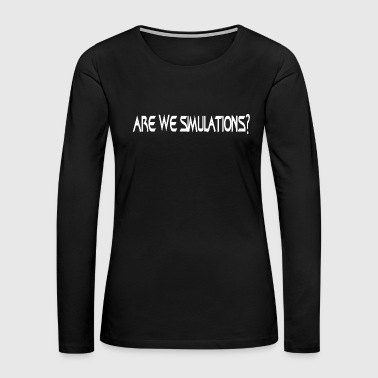 Are we simulation? - Women's Premium Long Sleeve T-Shirt