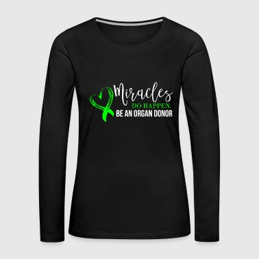 Love - miracles do happen be an organ donor for - Women's Premium Long Sleeve T-Shirt