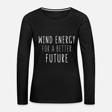 Wind Energy wind energy for a better future - Women's Premium Long Sleeve T-Shirt