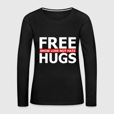 Logo - free hugs show love not hate motivational - Women's Premium Long Sleeve T-Shirt