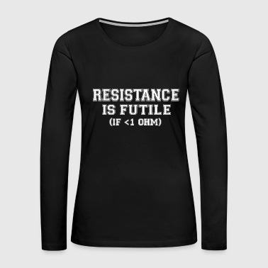 Resistance is futile funny electrician - Women's Premium Long Sleeve T-Shirt