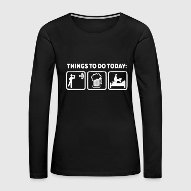 things to do today2 - Women's Premium Long Sleeve T-Shirt