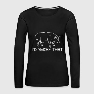 Pig Bbq - i'd smoke that pig bbq - Women's Premium Long Sleeve T-Shirt