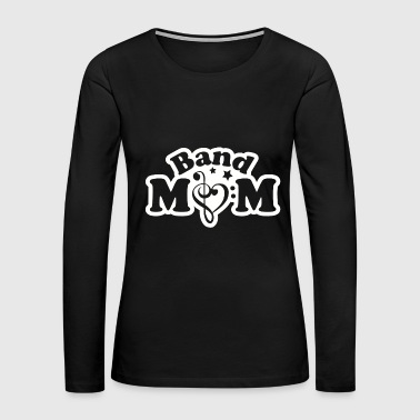 Band - band mom , marching band - Women's Premium Long Sleeve T-Shirt