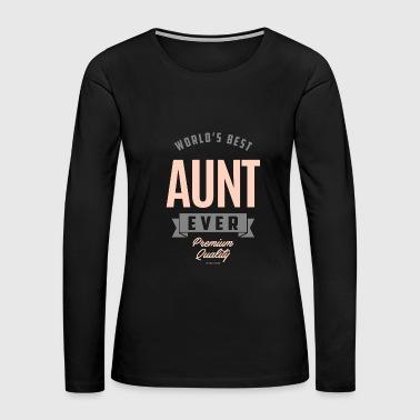 BEST AUNT EVER - Women's Premium Long Sleeve T-Shirt